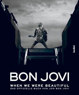 Bon Jovi - When we were beautiful: Das offizielle Buch von Jon Bon Jovi - Jon Bon Jovi