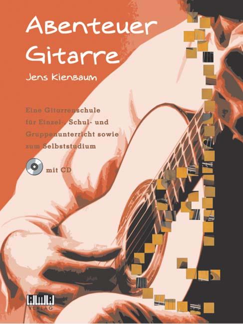 Abenteuer Gitarre: Eine Gitarrenschule für Einzel-, Schul- und Gruppenunterricht sowie zum Selbststudium - Jens Kienbaum