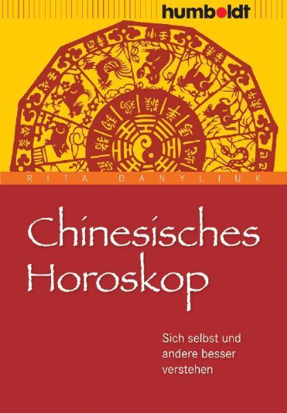 Chinesisches Horoskop. Sich selbst und andere b...