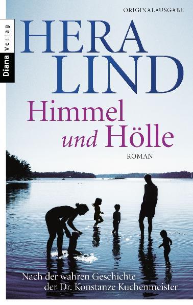 Himmel und Hölle: Roman - Nach der wahren Geschichte der Dr. Konstanze Kuchenmeister - Hera Lind