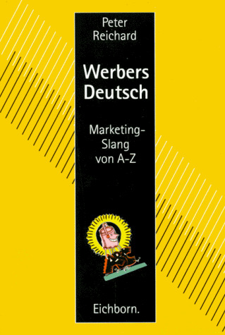 Werbers Deutsch. Marketing- Slang von A bis Z -...