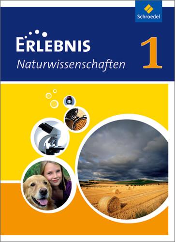 Erlebnis Naturwissenschaften 1. Schülerband. Hessen, Niedersachsen: Ausgabe 2010