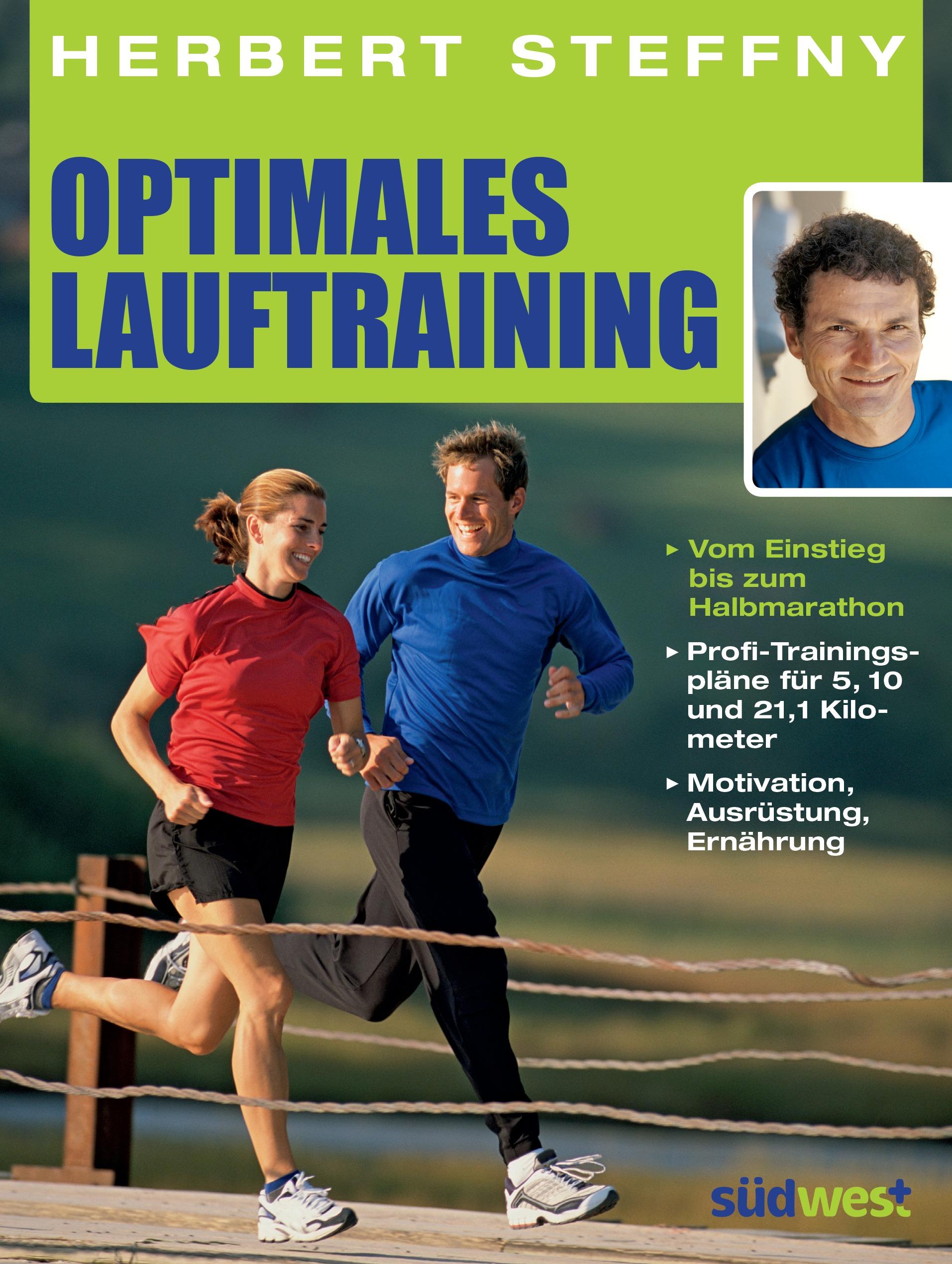 Optimales Lauftraining: Vom Einstieg bis zum Halbmarathon - Bewährte Trainingspläne vom Profi - Herbert Steffny