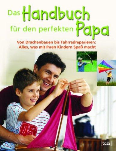 Das Handbuch für den perfekten Papa. Von Drache...