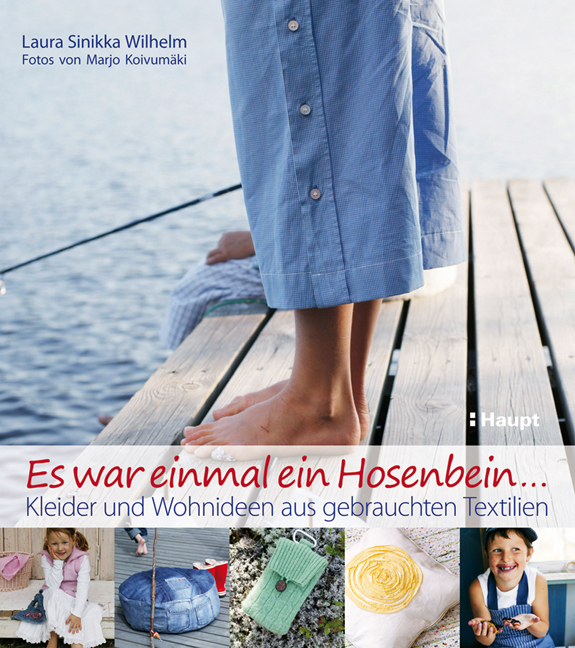 Es war einmal ein Hosenbein...: Kleider und Wohnideen aus gebrauchten Textilien - Laura Sinikka Wilhelm