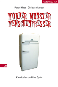 Mörder, Monster, Menschenfresser. Kannibalen un...