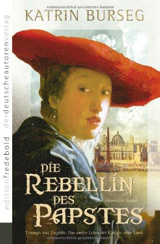 Die Rebellin des Papstes: Triumph und Tragödie: Das zweite Leben der Königin ohne Land - Katrin Burseg