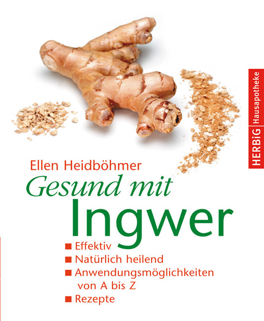 Gesund mit Ingwer: Effektiv. Natürlich heilend. Anwendungsmöglichkeiten von A - Z. Rezepte - Ellen Heidböhmer