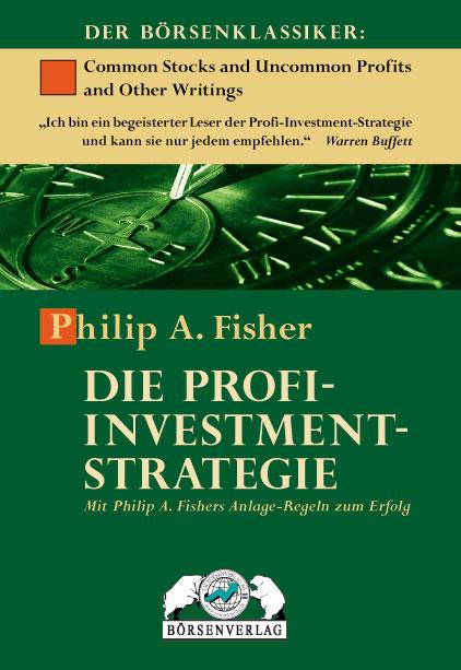 Die Profi-Investment-Strategie: Mit Philip A. Fisher Anlage-Regeln zum Erfolg: Mit Philip A. Fishers Anlage-Regeln zum E