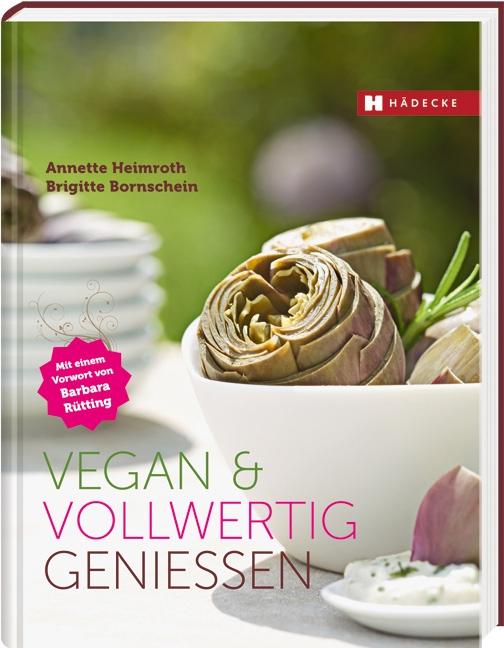 Vegan & vollwertig genießen - Annette Heimroth