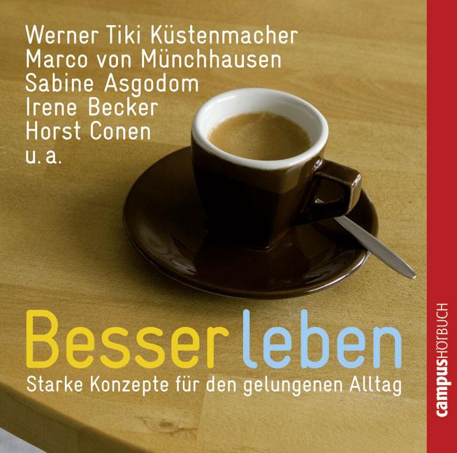Besser leben: Starke Konzepte für den gelungenen Alltag - Werner Tiki Küstenmacher