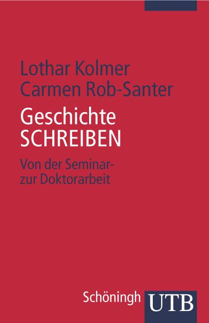 Geschichte SCHREIBEN: Von der Seminar- zur Doktorarbeit (Uni-Taschenbücher M) - Lothar Kolmer