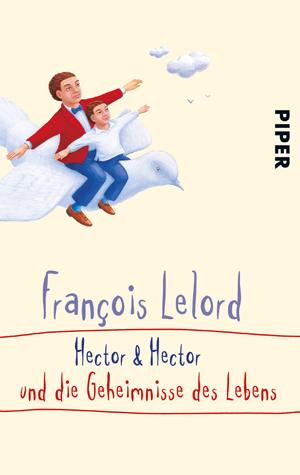 Hector und Hector und die Geheimnisse des Lebens - François Lelord