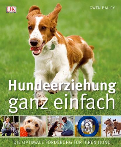 Hundeerziehung ganz einfach: Die optimale Förderung für Ihren Hund - Gwen Bailey
