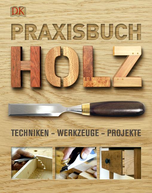 Praxisbuch Holz: Techniken - Werkzeuge - Projekte - Bob Bridle [Gebundene Ausgabe]