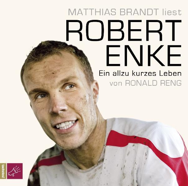 Robert Enke: Ein allzu kurzes Leben - Roland Reng