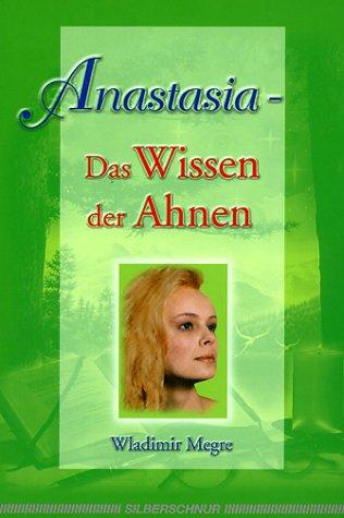 Anastasia - Das Wissen der Ahnen - Wladimir Megre