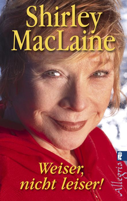 Weiser, nicht leiser!: Der Weg zu neuem Menschsein - Shirley MacLaine