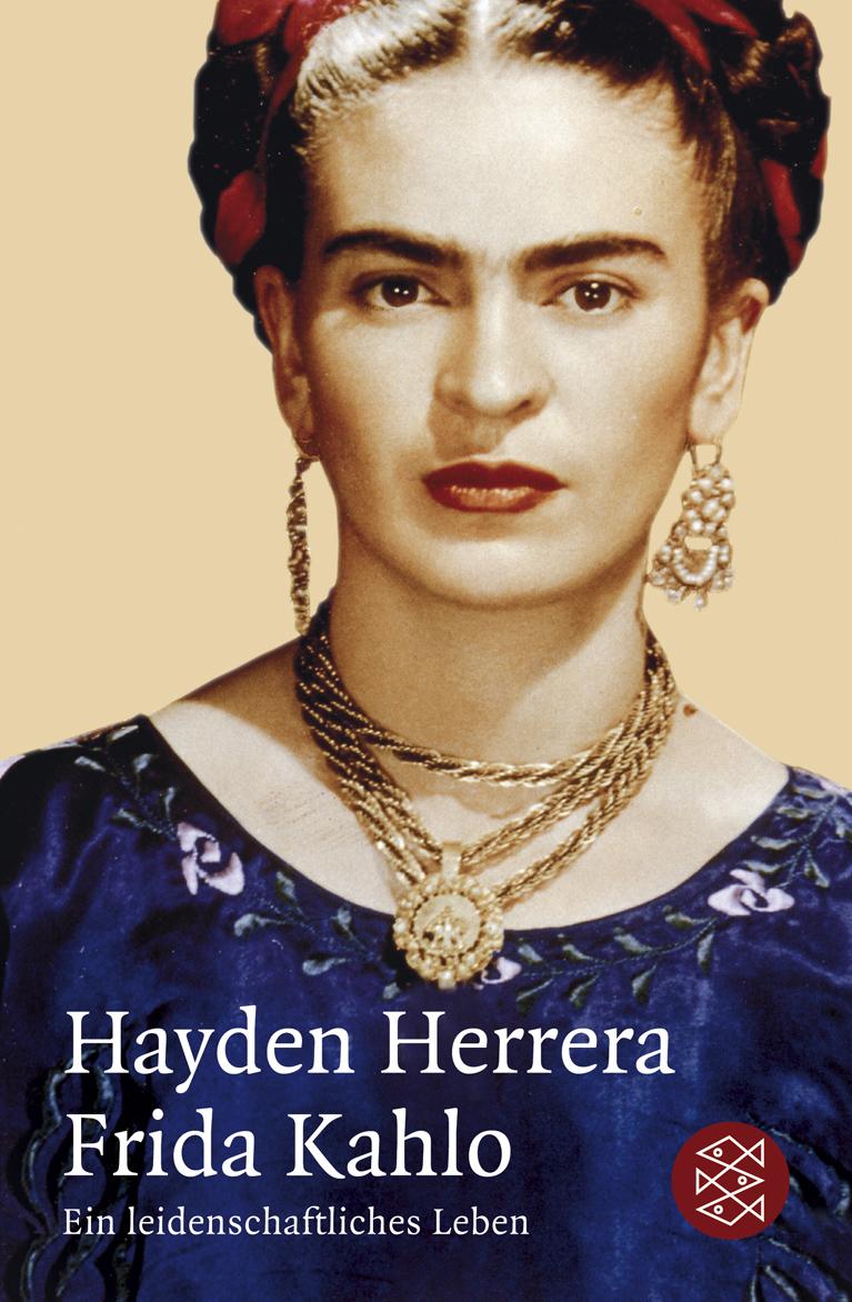 Frida Kahlo: Ein leidenschaftliches Leben - Hayden Herrera