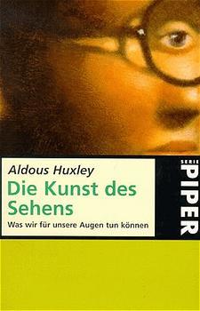Die Kunst des Sehens: Was wir für unsere Augen tun können - Aldous Huxley