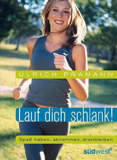 Lauf dich schlank!: Spaß haben, abnehmen, dranb...