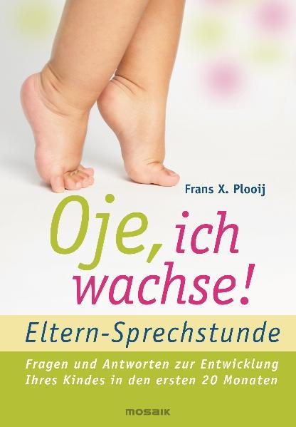 Oje, ich wachse! - ELTERN-SPRECHSTUNDE: Fragen und Antworten - zur Entwicklung Ihres Kindes in den ersten 20 Monaten - F