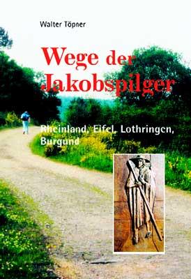 Wege der Jakobspilger, Bd. 2 - Rheinland, Eifel...