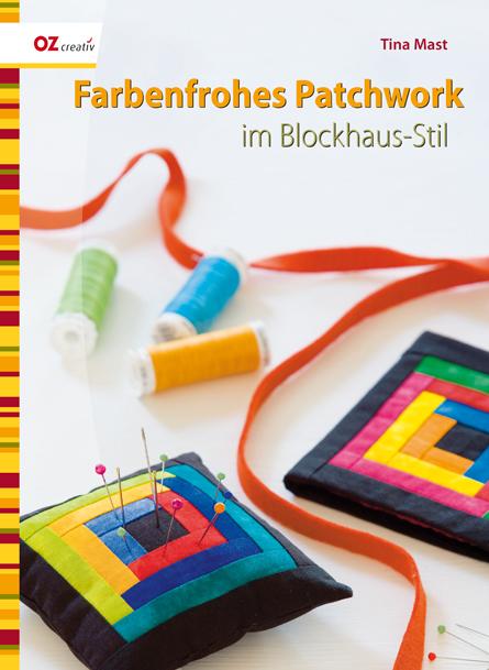 Farbenfrohes Patchwork im Blockhaus-Stil - Tina Mast