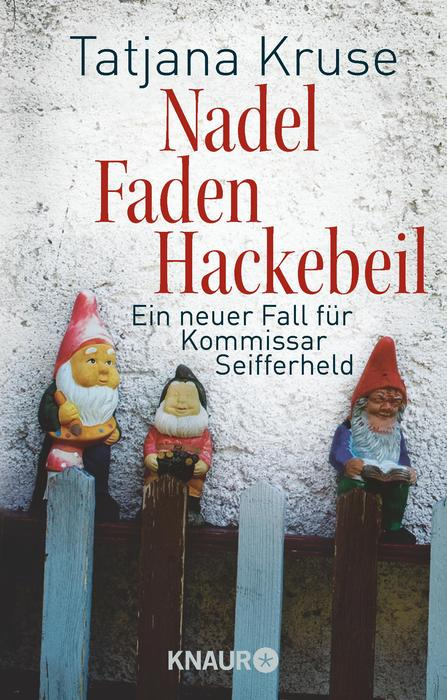 Nadel, Faden, Hackebeil: Ein neuer Fall für Kommissar Seifferheld - Tatjana Kruse