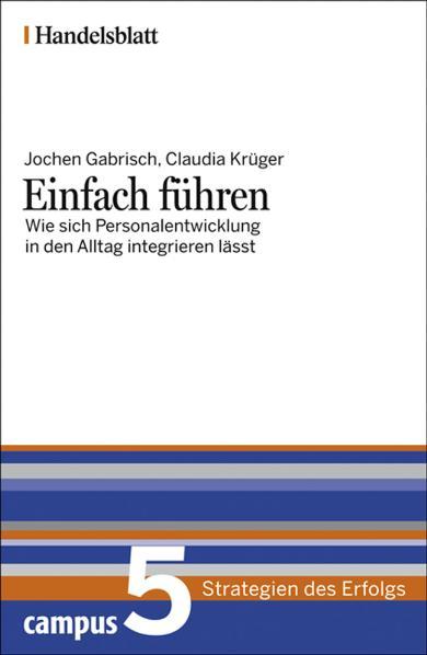 Einfach führen - Handelsblatt: Wie sich Personalentwicklung in den Alltag integrieren lässt (Handelsblatt - Strategien des Erfolgs) - Jochen Gabrisch