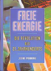 Freie Energie: Die Revolution des 21. Jahrhunderts - Jeane Manning