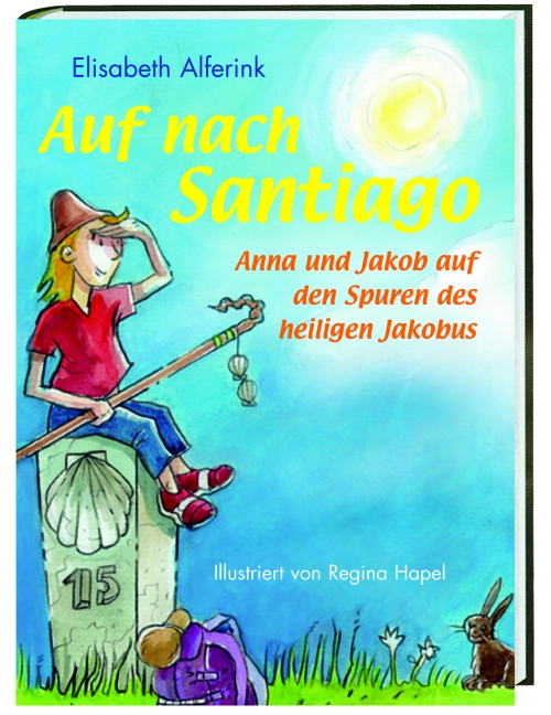 Auf nach Santiago!: Anna und Jakob auf den Spuren des heiligen Jakobus - Elisabeth Alferink