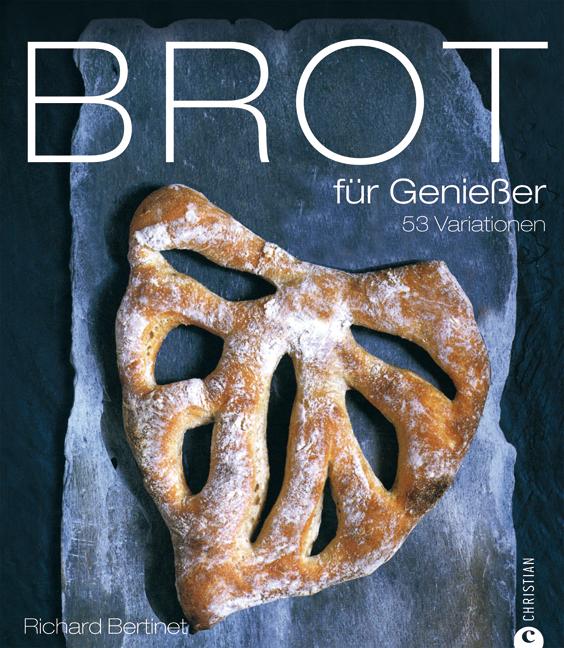 Brot für Genießer: 53 Variationen - Richard Bertinet
