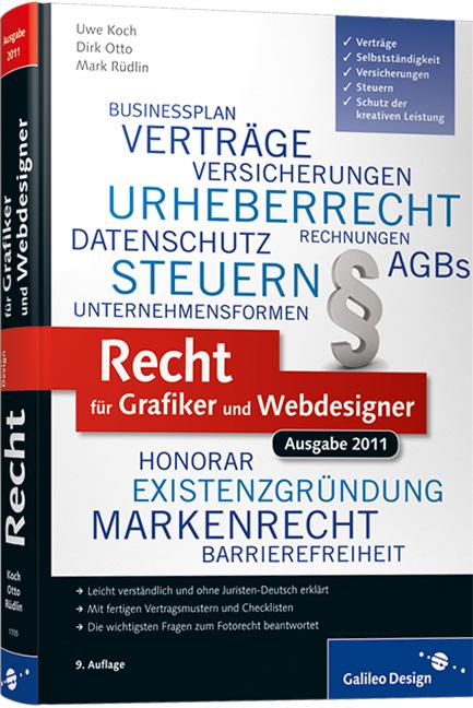 Recht für Grafiker und Webdesigner, Ausgabe 2011: Verträge, Schutz der kreativen Leistung, Selbstständigkeit, Versicherungen, Steuern (Galileo Design) - Uwe Koch