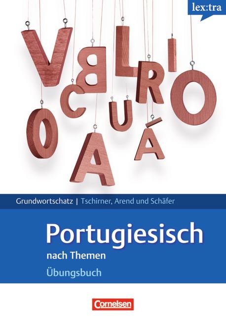 Lextra - Portugiesisch - Grund- und Aufbauwortschatz nach Themen: Portugiesisch Grund- und Aufbauwortschatz nach Themen.