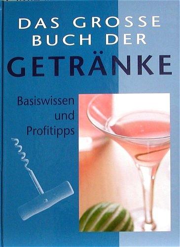 Das grosse Buch der Getränke. Basiswissen und Profitipps