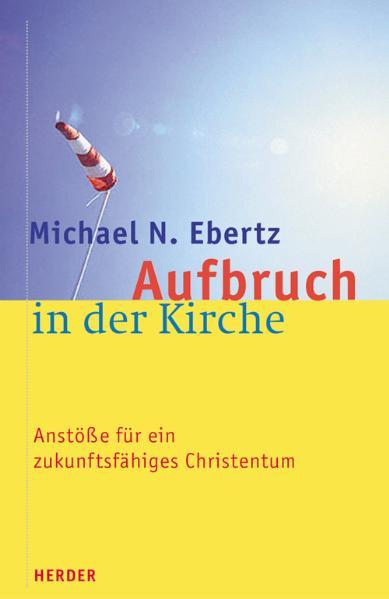 Aufbruch in der Kirche - Michael N. Ebertz