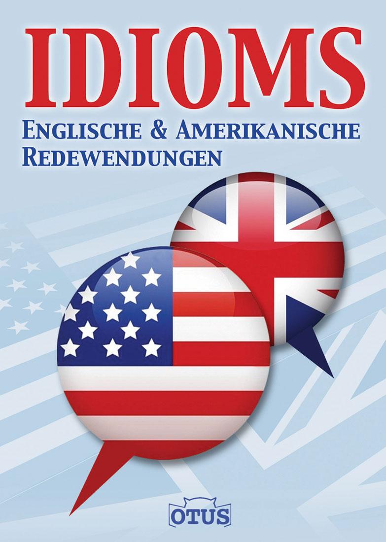 IDIOMS englische und amerikanische Redewendungen: Englische und Amerikanische Redenwendungen - -