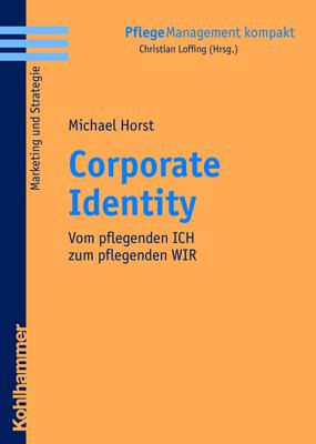 Corporate Identity: Vom pflegenden ICH zum pfle...