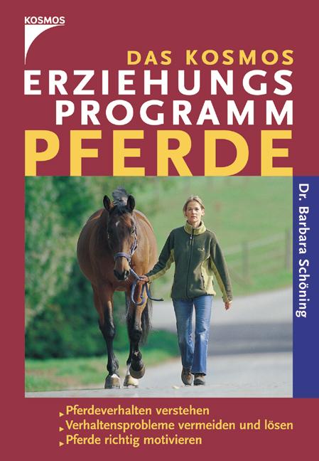 Kosmos Erziehungsprogramm Pferde: Pferdeverhalten verstehen. Verhaltensprobleme vermeiden und lösen. Pferde richtig motivieren - Barbara Schöning