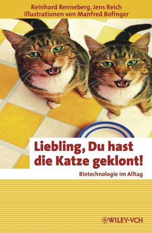 Liebling, Du hast die Katze geklont!: Biotechno...