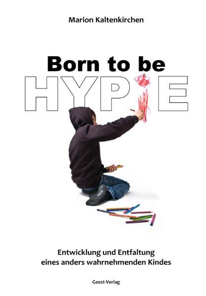 Born to be hypie: Entwicklung und Entfaltung eines anders wahrnehmenden Kindes - Marion Kaltenkirchen