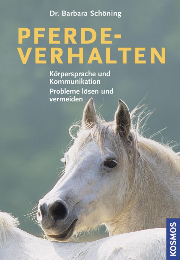 Pferdeverhalten: Körpersprache und Kommunikation. Probleme lösen und vermeiden - Barbara Schöning
