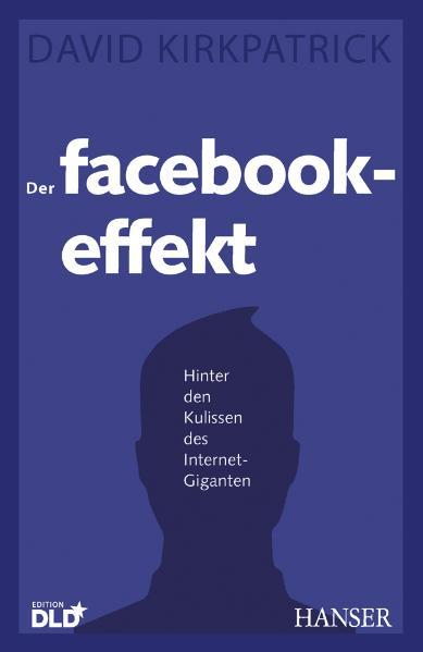 Der Facebook-Effekt: Hinter den Kulissen des Internet-Giganten - David Kirkpatrick