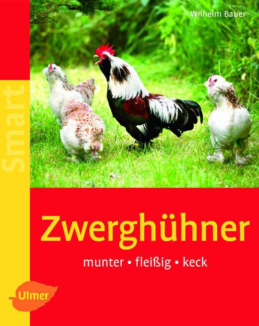 Zwerghühner: Munter - fleißig - keck - Wilhelm ...