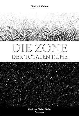 Die Zone der totalen Ruhe: Die Russlanddeutschen in den Kriegs- und Nachkriegsjahren. Berichte von Augenzeugen - Gerhard Wolter