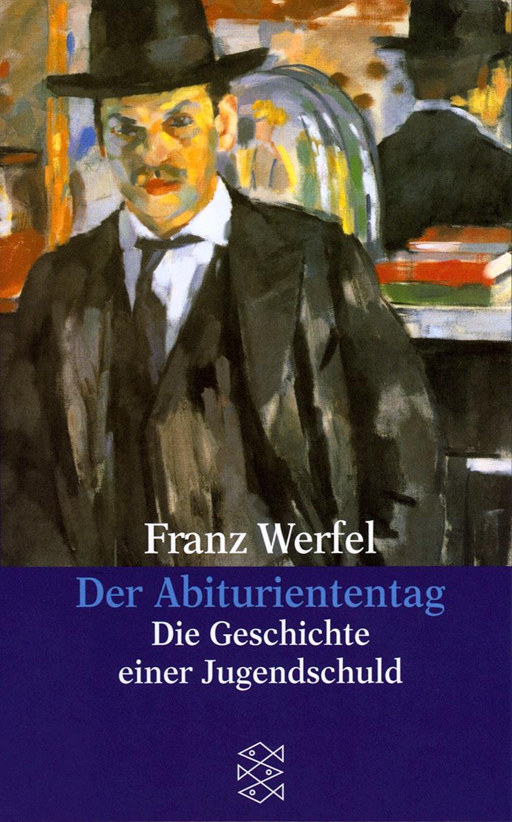 Franz Werfel. Gesammelte Werke in Einzelbänden - Taschenbuch-Ausgabe: Der Abituriententag: Die Geschichte einer Jugendsc