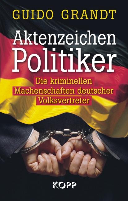 Aktenzeichen Politiker: Die kriminellen Machens...