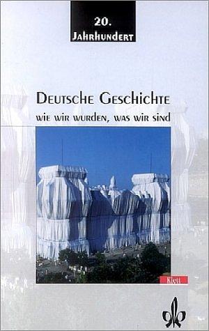 Deutsche Geschichte. Wir wir wurden was wir sind: Deutsche Geschichte 2. Wie wir wurden, was wir sind: Das 20. Jahrhunde