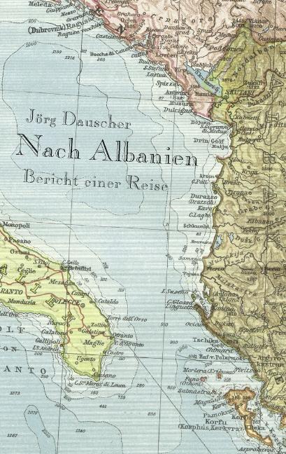Nach Albanien: Bericht einer Reise - Jörg Dauscher